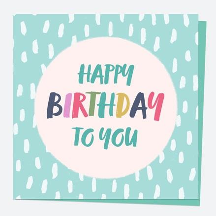 General Birthday Card - Bright Pastels - Dash - Happy Birthday to You