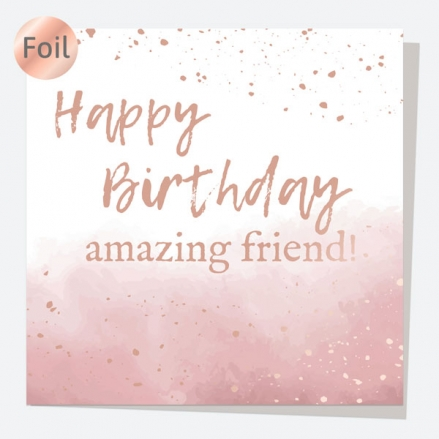 Luxury Foil Birthday Card - Rose Gold Ink Wash - Happy Birthday Amazing Friend