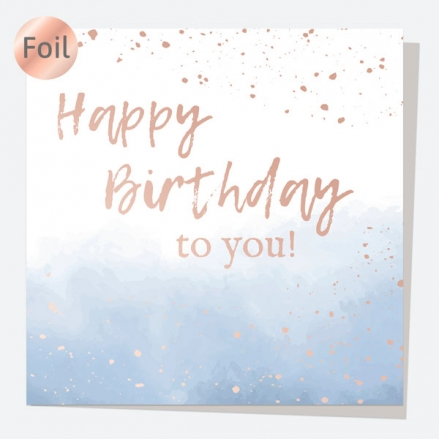 Luxury Foil Birthday Card - Rose Gold Ink Wash - Happy Birthday To You