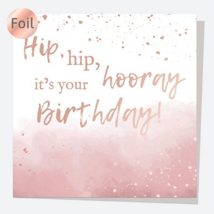 Luxury Foil Birthday Card - Rose Gold Ink Wash - Hip, Hip, Hooray, It's Your Birthday