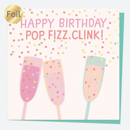 Luxury Foil Birthday Card - Sweet Spot Champagne - Pop, Fizz, Clink