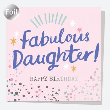 Luxury Foil Birthday Card - Typography Splash - Fabulous Daughter! Happy Birthday