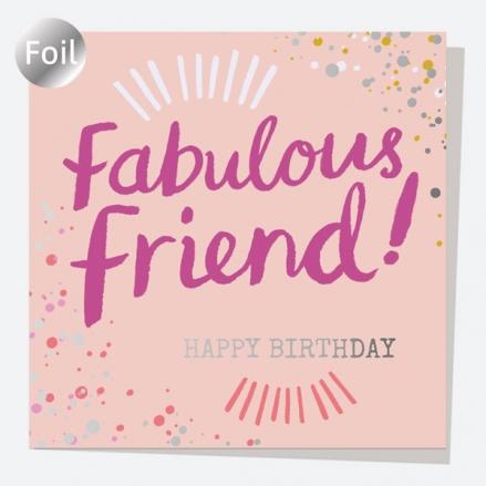 Luxury Foil Birthday Card - Typography Splash - Fabulous Friend! Happy Birthday