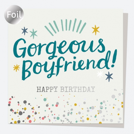 Luxury Foil Birthday Card - Typography Splash - Gorgeous Boyfriend! Happy Birthday