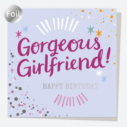 Luxury Foil Birthday Card - Typography Splash - Gorgeous Girlfriend! Happy Birthday
