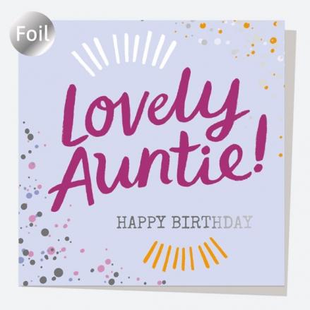 Luxury Foil Birthday Card - Typography Splash - Lovely Auntie! Happy Birthday