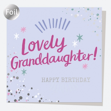 Luxury Foil Birthday Card - Typography Splash - Lovely Granddaughter! Happy Birthday