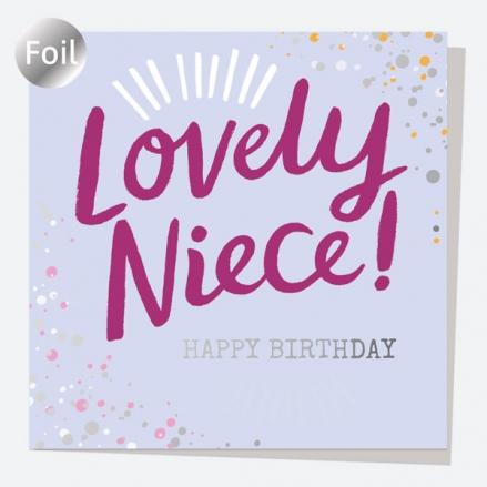 Luxury Foil Birthday Card - Typography Splash - Lovely Niece! Happy Birthday