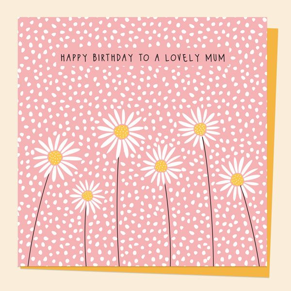 What to Write in a Birthday Card for Your Mum - Mum Birthday Card - Oopsy Daisies - Happy Birthday Lovely Mum